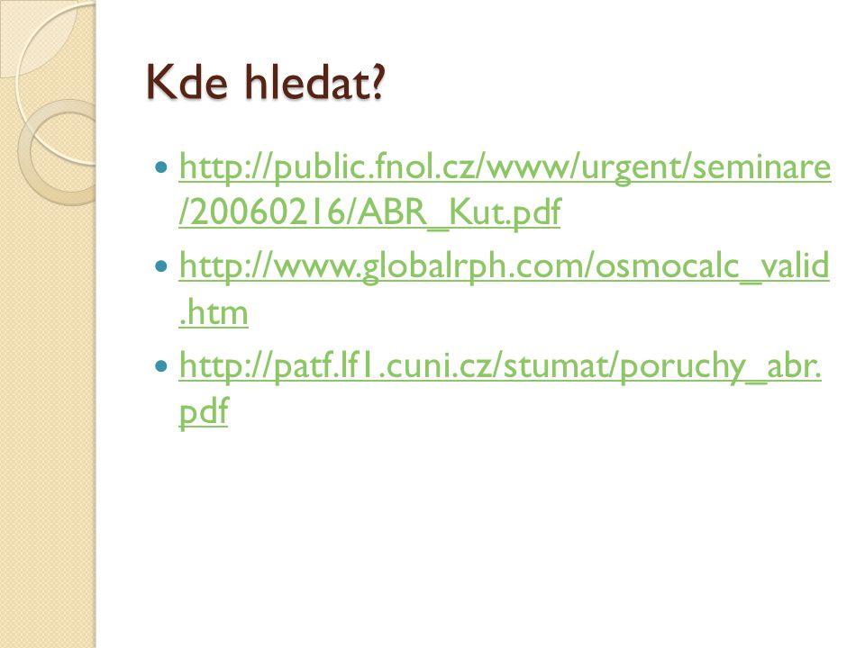 Kde hledat? http://public.fnol.cz/www/urgent/seminare /20060216/ABR_Kut.pdf http://public.fnol.cz/www/urgent/seminare /20060216/ABR_Kut.pdf http://www