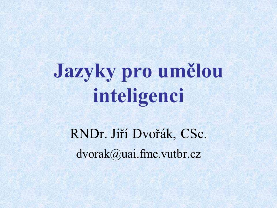 Jazyky pro umělou inteligenci RNDr. Jiří Dvořák, CSc. dvorak@uai.fme.vutbr.cz