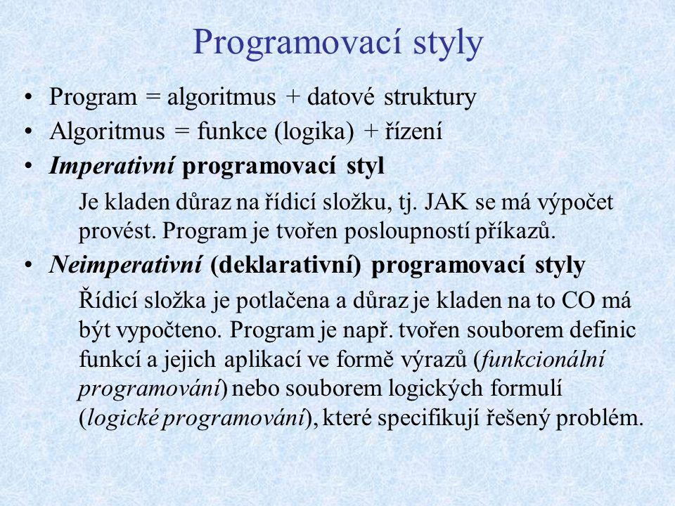 Programovací styly Program = algoritmus + datové struktury Algoritmus = funkce (logika) + řízení Imperativní programovací styl Je kladen důraz na řídicí složku, tj.