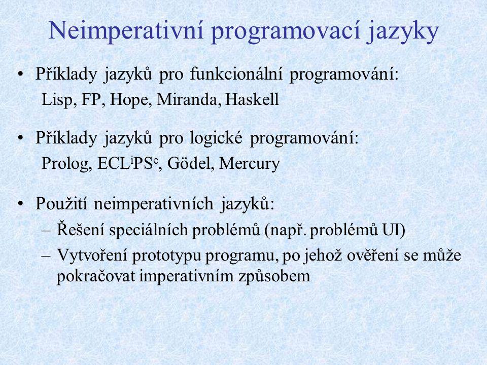 Neimperativní programovací jazyky Příklady jazyků pro funkcionální programování: Lisp, FP, Hope, Miranda, Haskell Příklady jazyků pro logické programování: Prolog, ECL i PS e, Gödel, Mercury Použití neimperativních jazyků: –Řešení speciálních problémů (např.