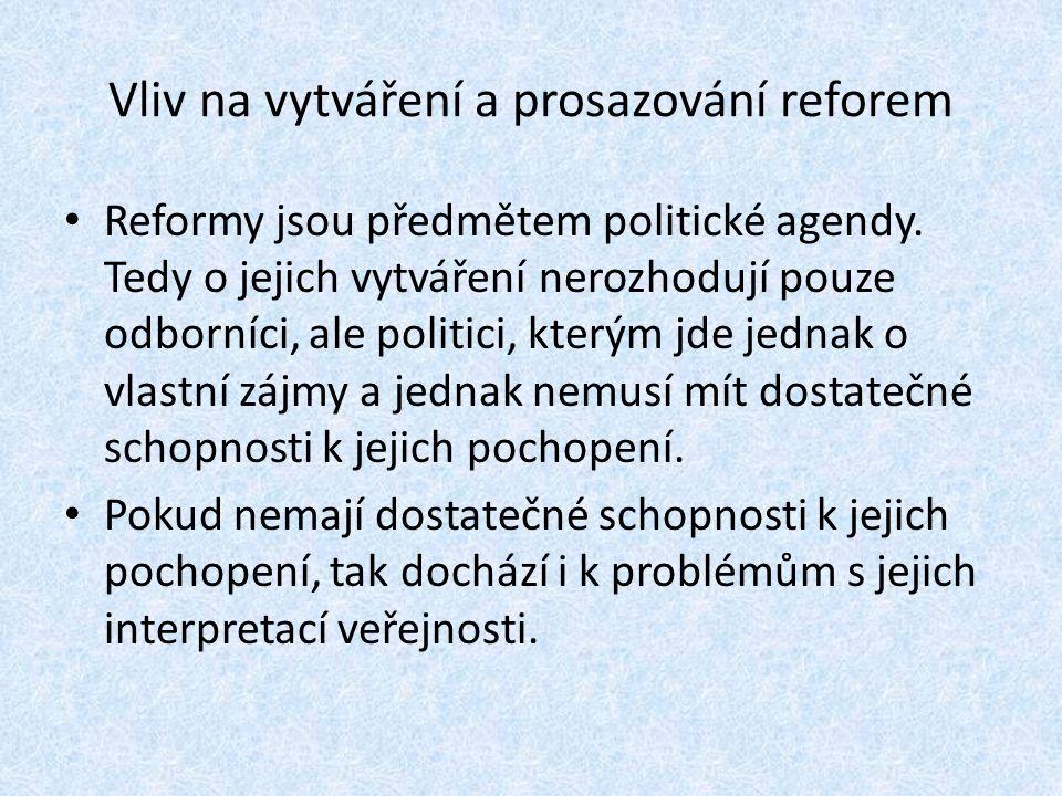 Vliv na vytváření a prosazování reforem Reformy jsou předmětem politické agendy.