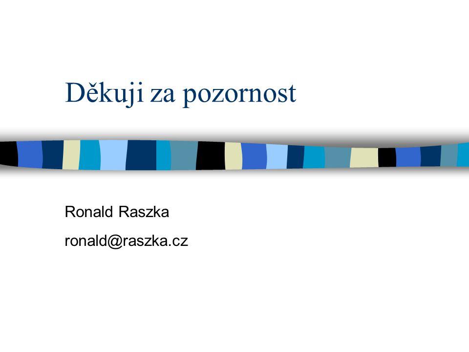Děkuji za pozornost Ronald Raszka ronald@raszka.cz