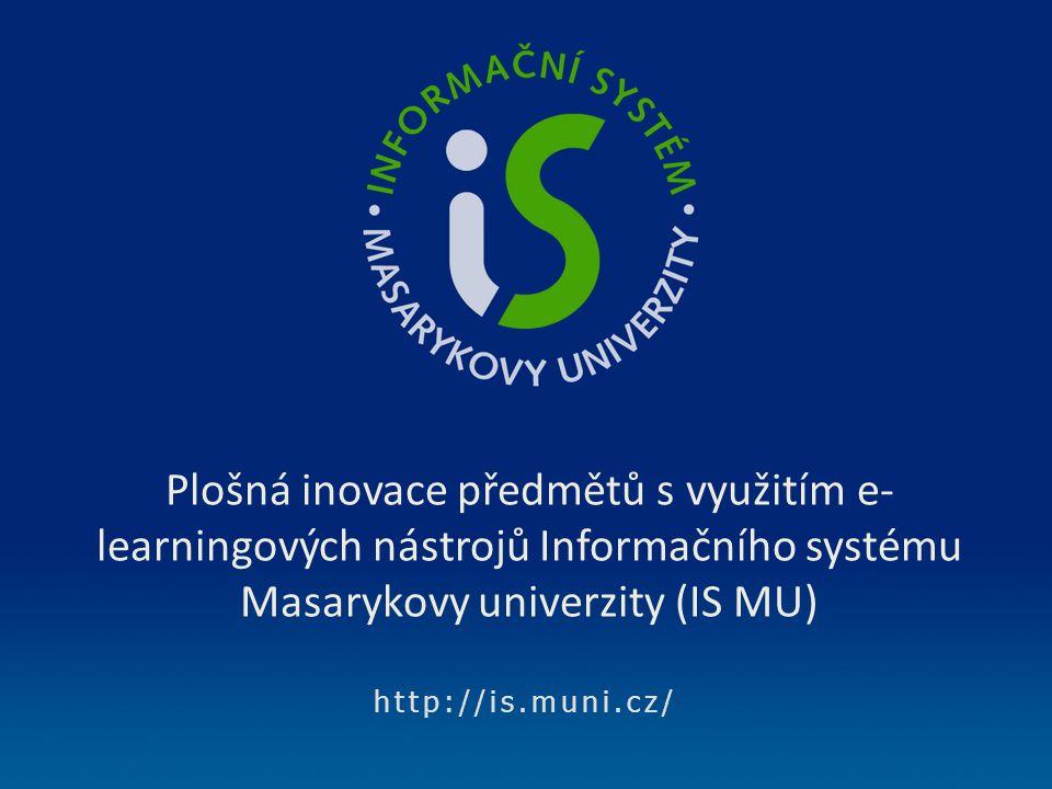 http://is.muni.cz/ Plošná inovace předmětů s využitím e- learningových nástrojů Informačního systému Masarykovy univerzity (IS MU)
