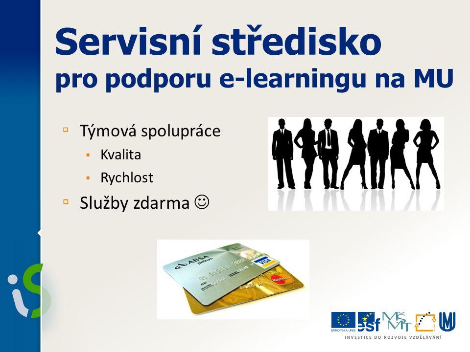 Servisní středisko pro podporu e-learningu na MU ▫ Týmová spolupráce ▪ Kvalita ▪ Rychlost ▫ Služby zdarma