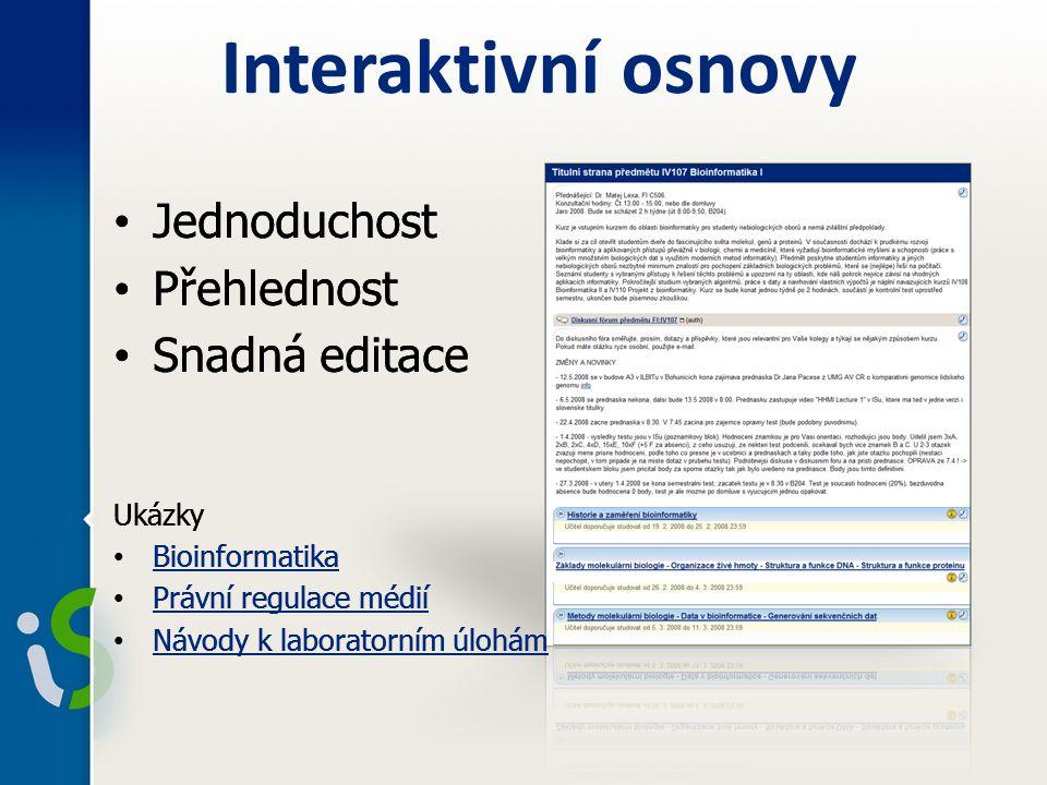Interaktivní osnovy Jednoduchost Přehlednost Snadná editace Ukázky Bioinformatika Právní regulace médií Návody k laboratorním úlohám Jednoduchost Přehlednost Snadná editace Ukázky Bioinformatika Právní regulace médií Návody k laboratorním úlohám Ukázky Bioinformatika Právní regulace médií Návody k laboratorním úlohám