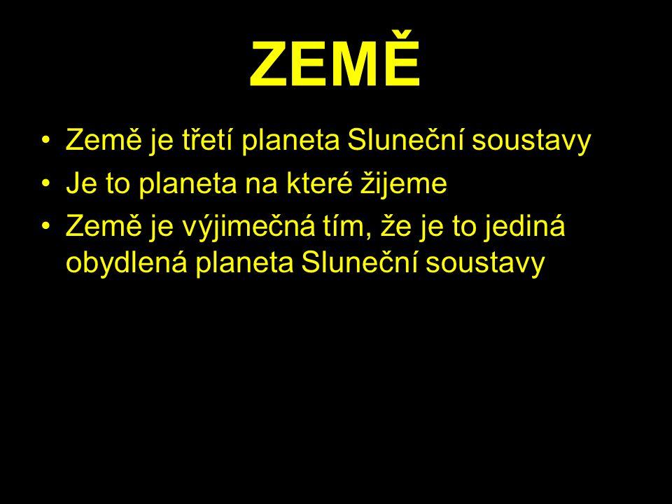 ZEMĚ Země je třetí planeta Sluneční soustavy Je to planeta na které žijeme Země je výjimečná tím, že je to jediná obydlená planeta Sluneční soustavy
