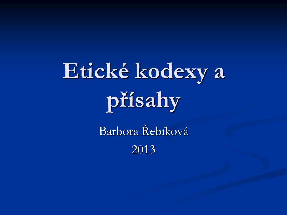 Etické kodexy a přísahy Barbora Řebíková 2013