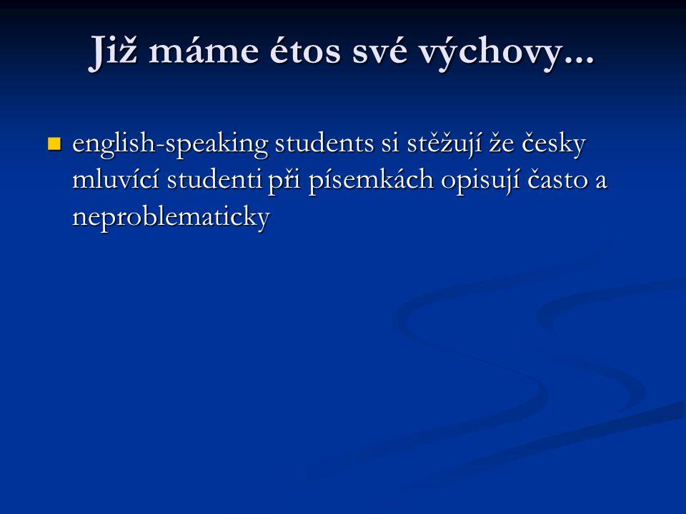 Již máme étos své výchovy... english-speaking students si stěžují že česky mluvící studenti při písemkách opisují často a neproblematicky english-spea