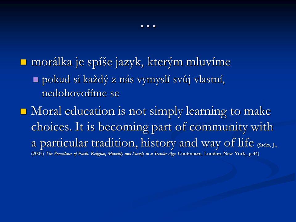 … morálka je spíše jazyk, kterým mluvíme morálka je spíše jazyk, kterým mluvíme pokud si každý z nás vymyslí svůj vlastní, nedohovoříme se pokud si ka