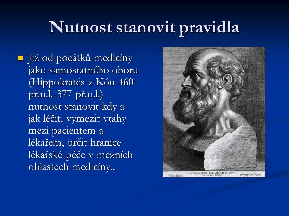 Nutnost stanovit pravidla Již od počátků medicíny jako samostatného oboru (Hippokratés z Kóu 460 př.n.l.-377 př.n.l.) nutnost stanovit kdy a jak léčit