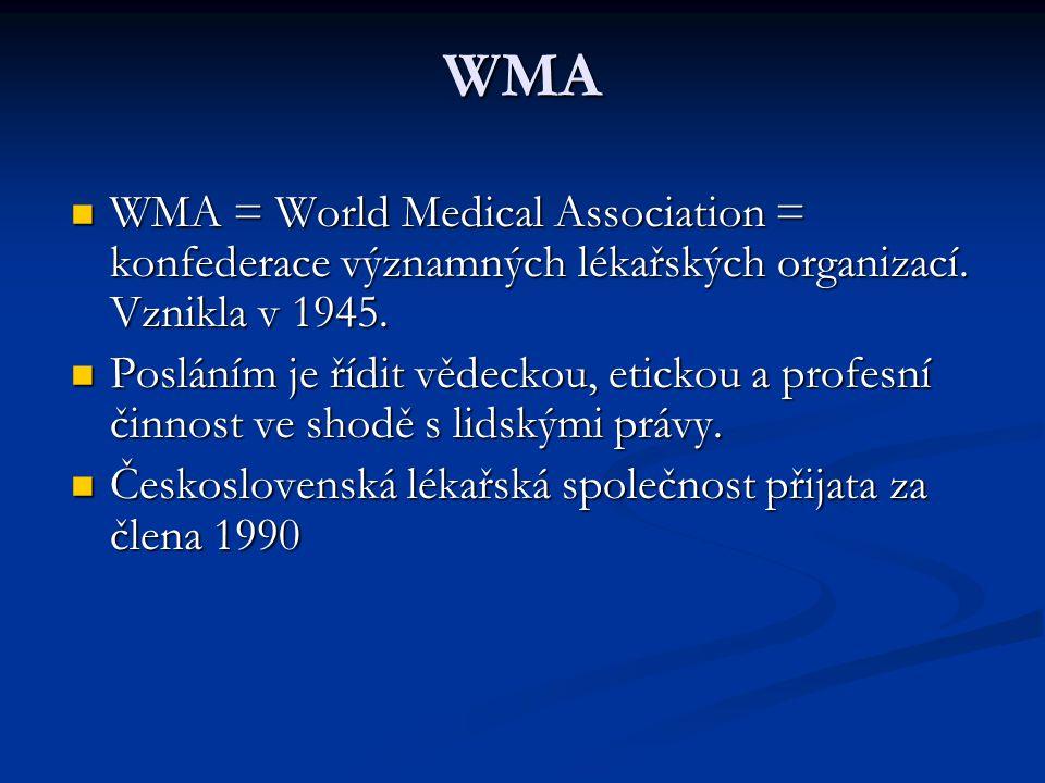 WMA WMA = World Medical Association = konfederace významných lékařských organizací. Vznikla v 1945. WMA = World Medical Association = konfederace význ