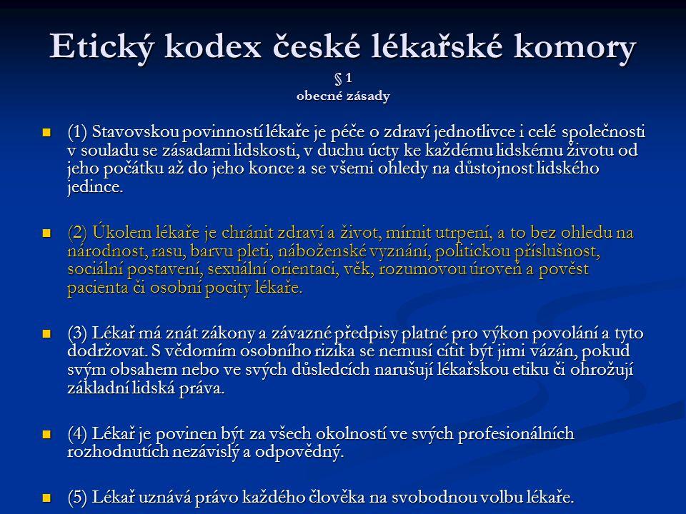 Etický kodex české lékařské komory § 1 obecné zásady (1) Stavovskou povinností lékaře je péče o zdraví jednotlivce i celé společnosti v souladu se zás