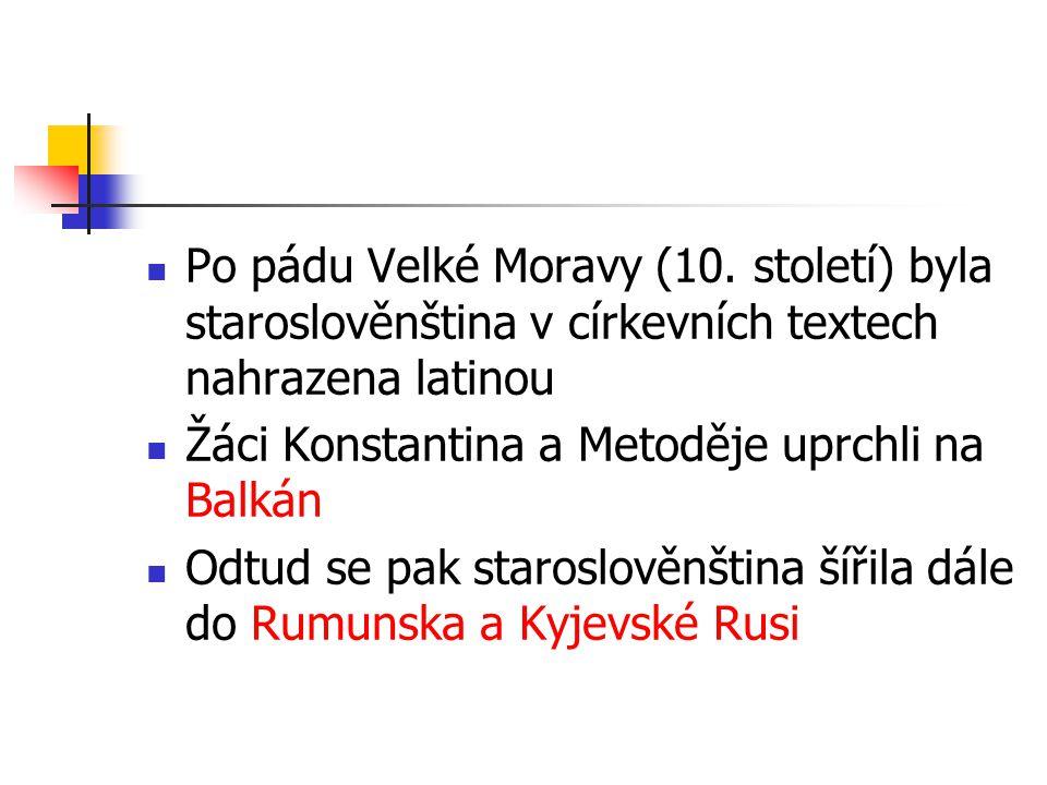Po pádu Velké Moravy (10. století) byla staroslověnština v církevních textech nahrazena latinou Žáci Konstantina a Metoděje uprchli na Balkán Odtud se