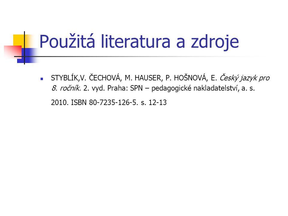 Použitá literatura a zdroje STYBLÍK,V. ČECHOVÁ, M. HAUSER, P. HOŠNOVÁ, E. Český jazyk pro 8. ročník. 2. vyd. Praha: SPN – pedagogické nakladatelství,