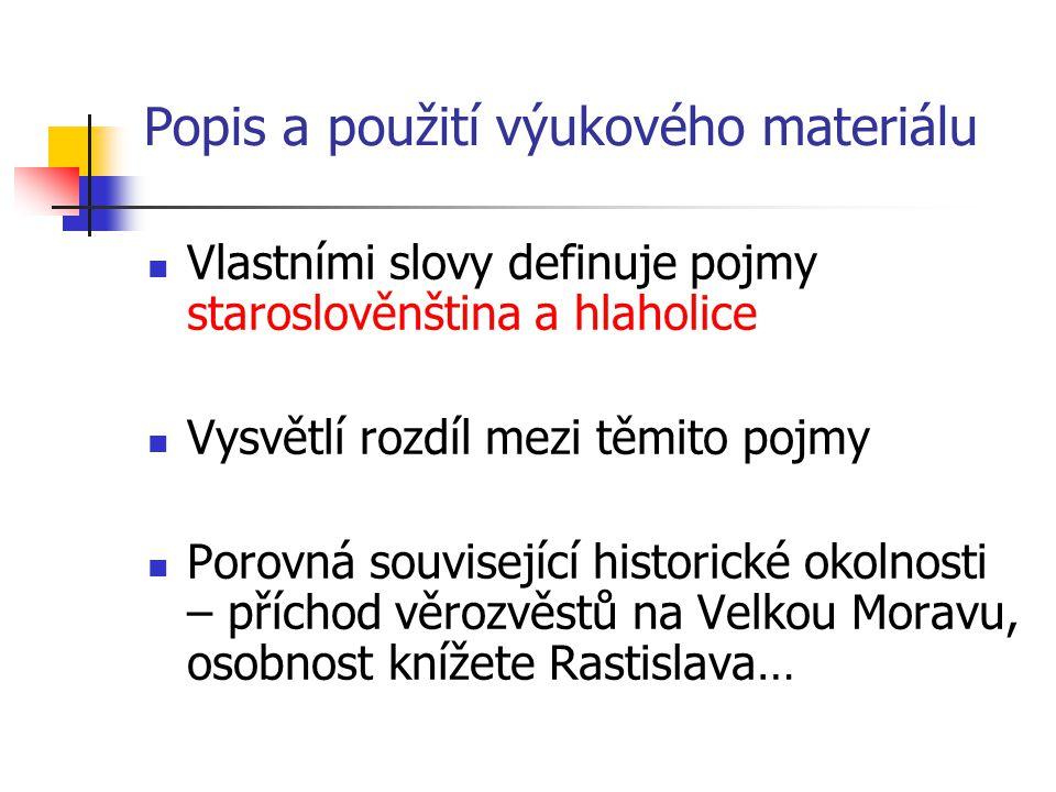 Popis a použití výukového materiálu Vlastními slovy definuje pojmy staroslověnština a hlaholice Vysvětlí rozdíl mezi těmito pojmy Porovná související