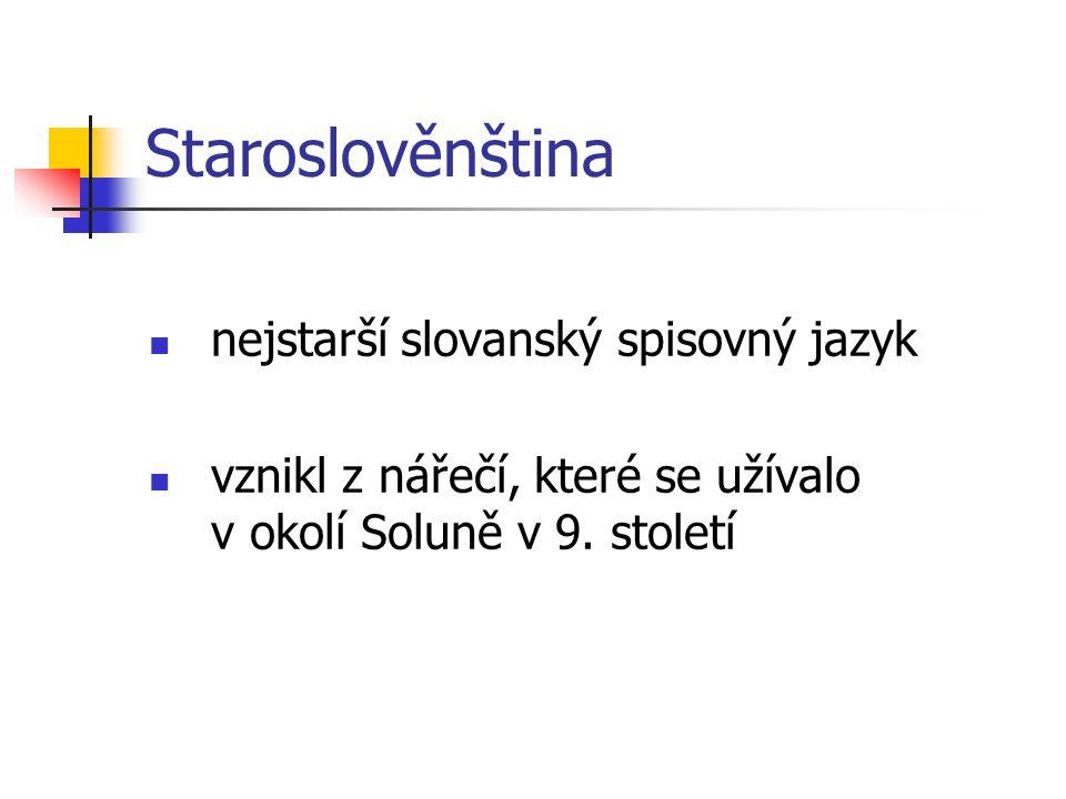 Staroslověnština nejstarší slovanský spisovný jazyk vznikl z nářečí, které se užívalo v okolí Soluně v 9. století