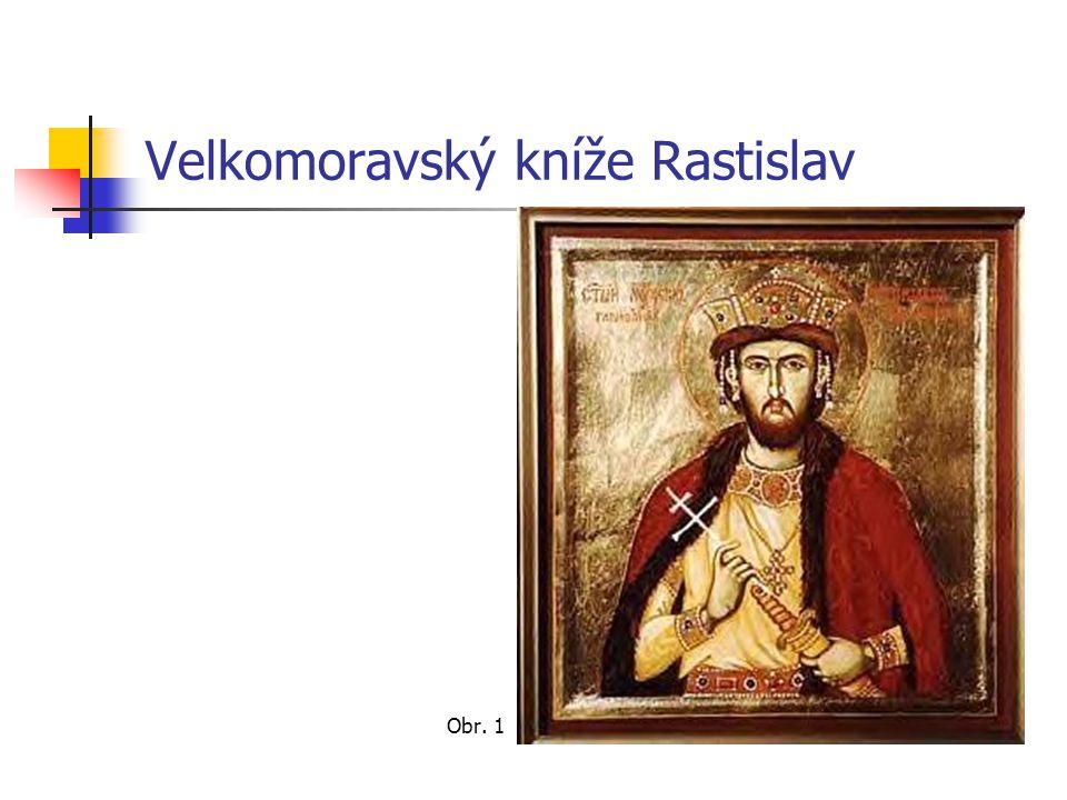 Velkomoravský kníže Rastislav Obr. 1