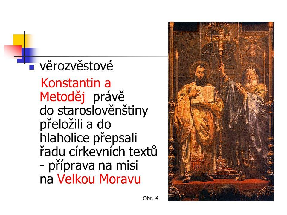 věrozvěstové Konstantin a Metoděj právě do staroslověnštiny přeložili a do hlaholice přepsali řadu církevních textů - příprava na misi na Velkou Morav