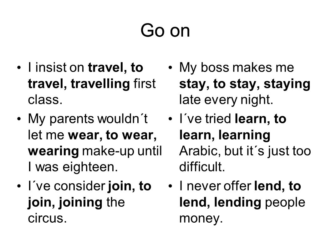 Right answers - I insist on travelling… - My parents wouldn´t let me wear… - I´ve consider joining… - My boss makes me stay… - I´ve tried to learn Arabic… - I never offer to lend …
