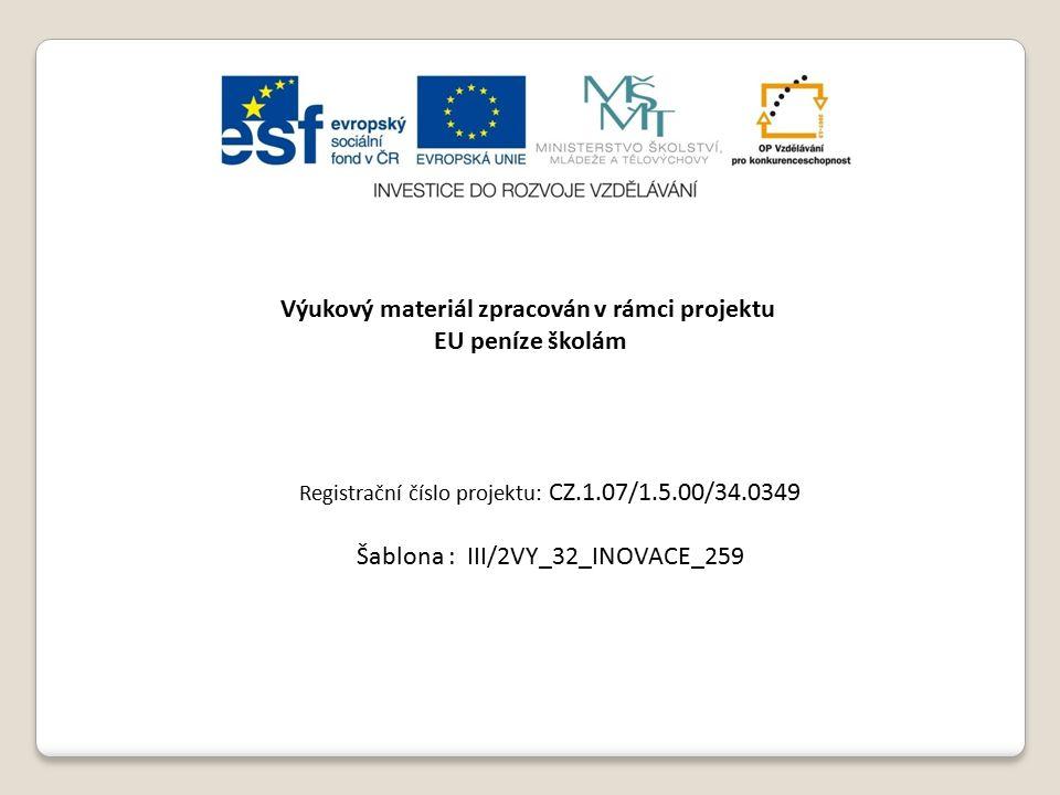 Výukový materiál zpracován v rámci projektu EU peníze školám Registrační číslo projektu: CZ.1.07/1.5.00/34.0349 Šablona : III/2VY_32_INOVACE_259
