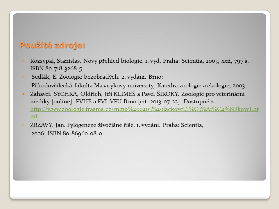 Použité zdroje: Rozsypal, Stanislav. Nový přehled biologie. 1. vyd. Praha: Scientia, 2003, xxii, 797 s. ISBN 80-718-3268-5 Sedlák, E. Zoologie bezobra
