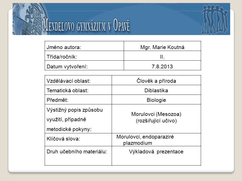 Jméno autora:Mgr. Marie Koutná Třída/ročník:II. Datum vytvoření:7.8.2013 Vzdělávací oblast:Člověk a příroda Tematická oblast:Diblastika Předmět:Biolog