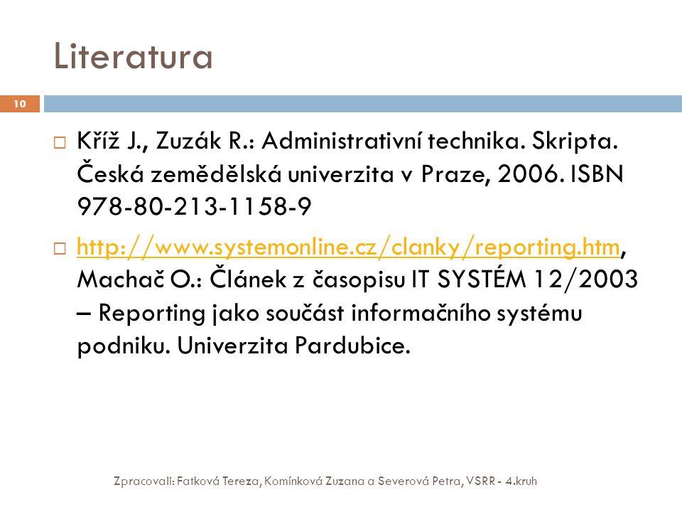 Literatura Zpracovali: Fatková Tereza, Komínková Zuzana a Severová Petra, VSRR - 4.kruh 10  Kříž J., Zuzák R.: Administrativní technika. Skripta. Čes