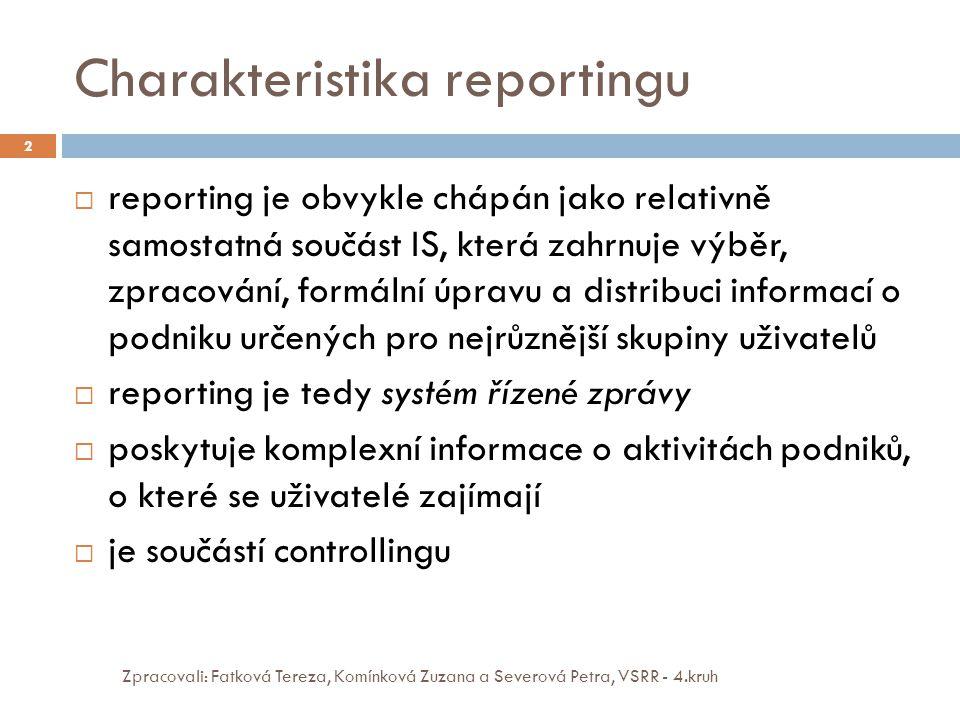Charakteristika reportingu Zpracovali: Fatková Tereza, Komínková Zuzana a Severová Petra, VSRR - 4.kruh 2  reporting je obvykle chápán jako relativně