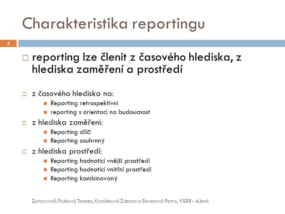 Charakteristika reportingu Zpracovali: Fatková Tereza, Komínková Zuzana a Severová Petra, VSRR - 4.kruh 3  reporting lze členit z časového hlediska,