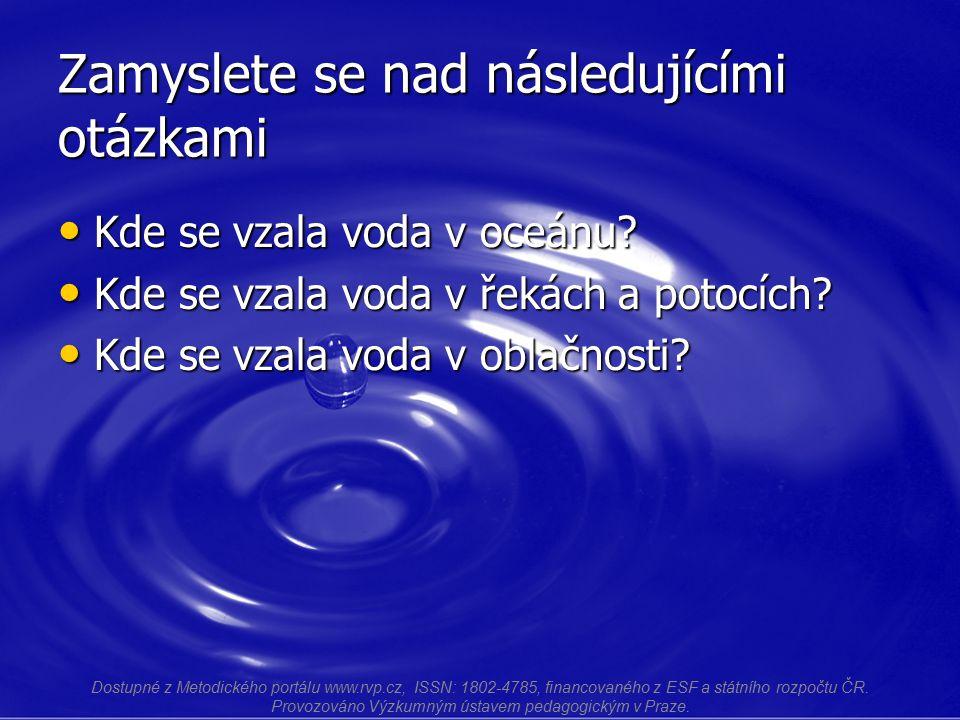 Zamyslete se nad následujícími otázkami Kde se vzala voda v oceánu? Kde se vzala voda v oceánu? Kde se vzala voda v řekách a potocích? Kde se vzala vo