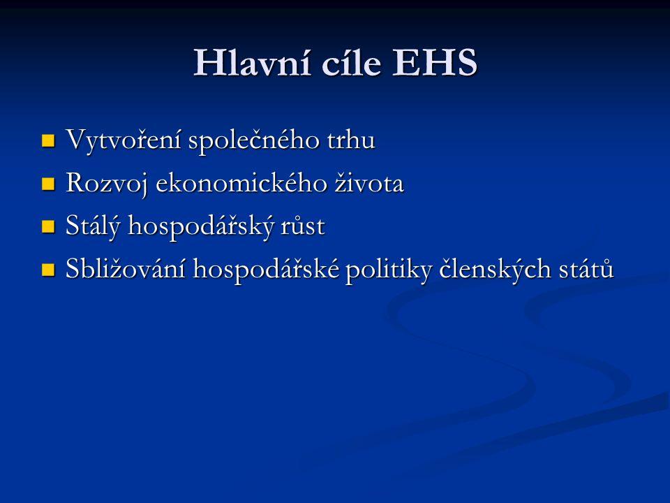 Hlavní cíle EHS Vytvoření společného trhu Vytvoření společného trhu Rozvoj ekonomického života Rozvoj ekonomického života Stálý hospodářský růst Stálý