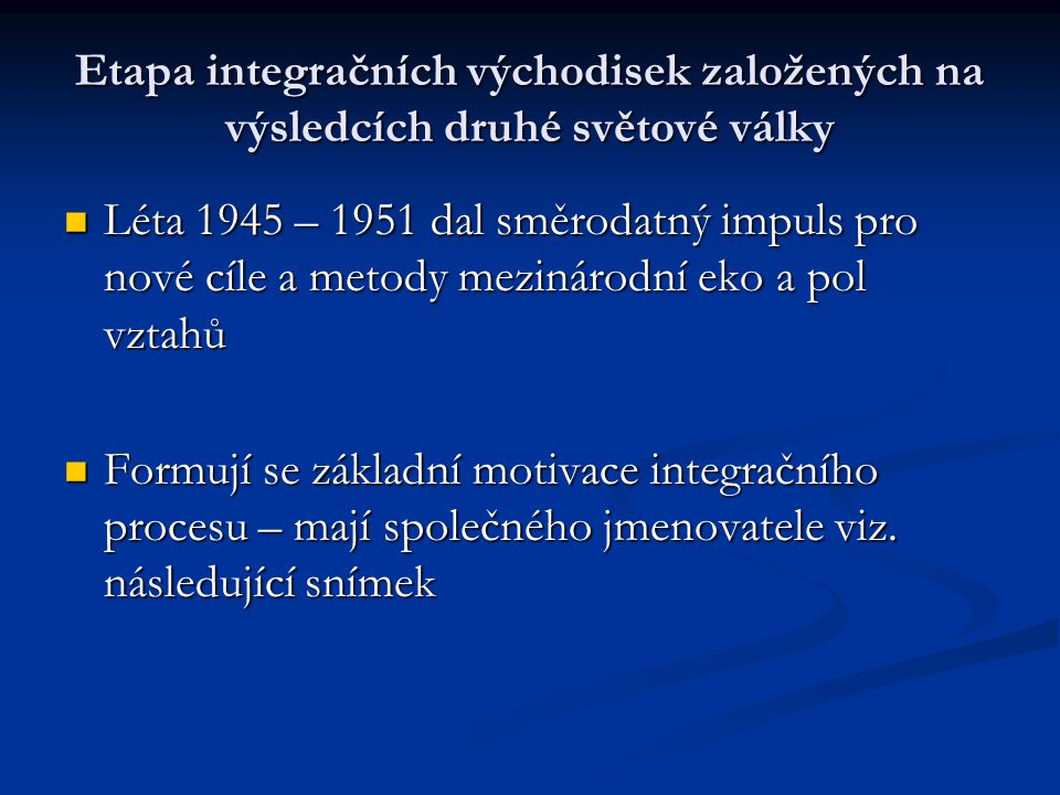 Etapa integračních východisek založených na výsledcích druhé světové války Léta 1945 – 1951 dal směrodatný impuls pro nové cíle a metody mezinárodní e