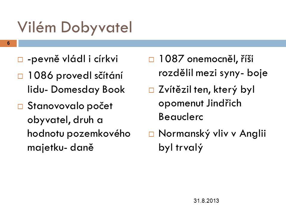 Vilém Dobyvatel  -pevně vládl i církvi  1086 provedl sčítání lidu- Domesday Book  Stanovovalo počet obyvatel, druh a hodnotu pozemkového majetku- d