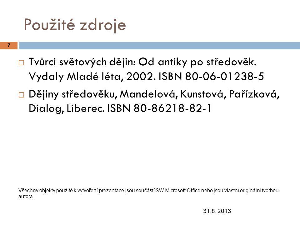 Použité zdroje 31.8.2013 7  Tvůrci světových dějin: Od antiky po středověk.
