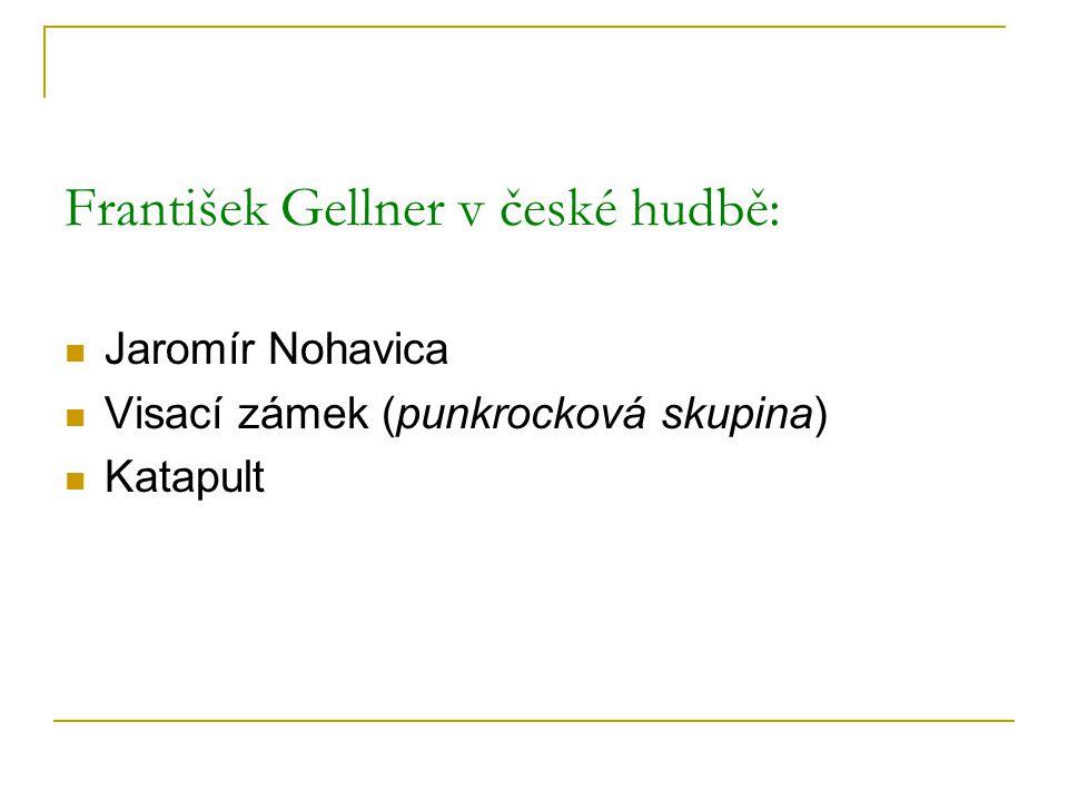 František Gellner v české hudbě: Jaromír Nohavica Visací zámek (punkrocková skupina) Katapult