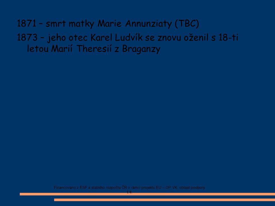1871 – smrt matky Marie Annunziaty (TBC) 1873 – jeho otec Karel Ludvík se znovu oženil s 18-ti letou Marií Theresií z Braganzy Financováno z ESF a stá