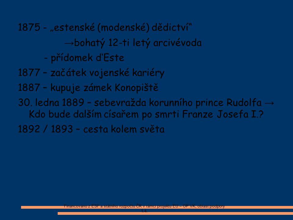 """1875 - """"estenské (modenské) dědictví"""" → bohatý 12-ti letý arcivévoda - přídomek d'Este 1877 – začátek vojenské kariéry 1887 – kupuje zámek Konopiště 3"""
