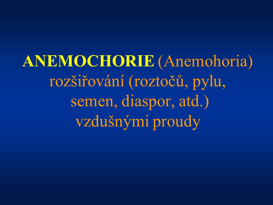 ANEMOCHORIE (Anemohoria) rozšiřování (roztočů, pylu, semen, diaspor, atd.) vzdušnými proudy