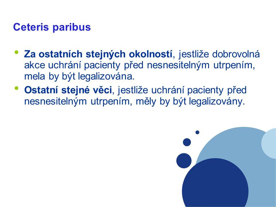 Ceteris paribus Za ostatních stejných okolností, jestliže dobrovolná akce uchrání pacienty před nesnesitelným utrpením, mela by být legalizována. Osta