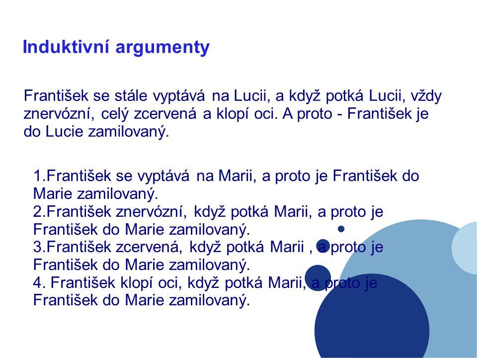 Induktivní argumenty František se stále vyptává na Lucii, a když potká Lucii, vždy znervózní, celý zcervená a klopí oci.