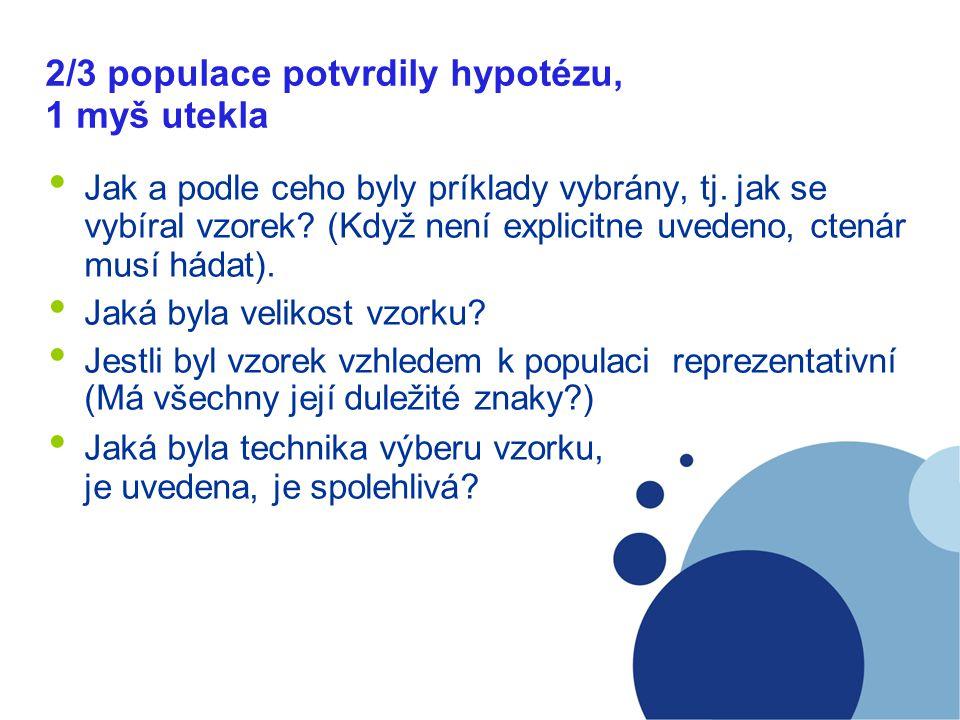 2/3 populace potvrdily hypotézu, 1 myš utekla Jak a podle ceho byly príklady vybrány, tj. jak se vybíral vzorek? (Když není explicitne uvedeno, ctenár