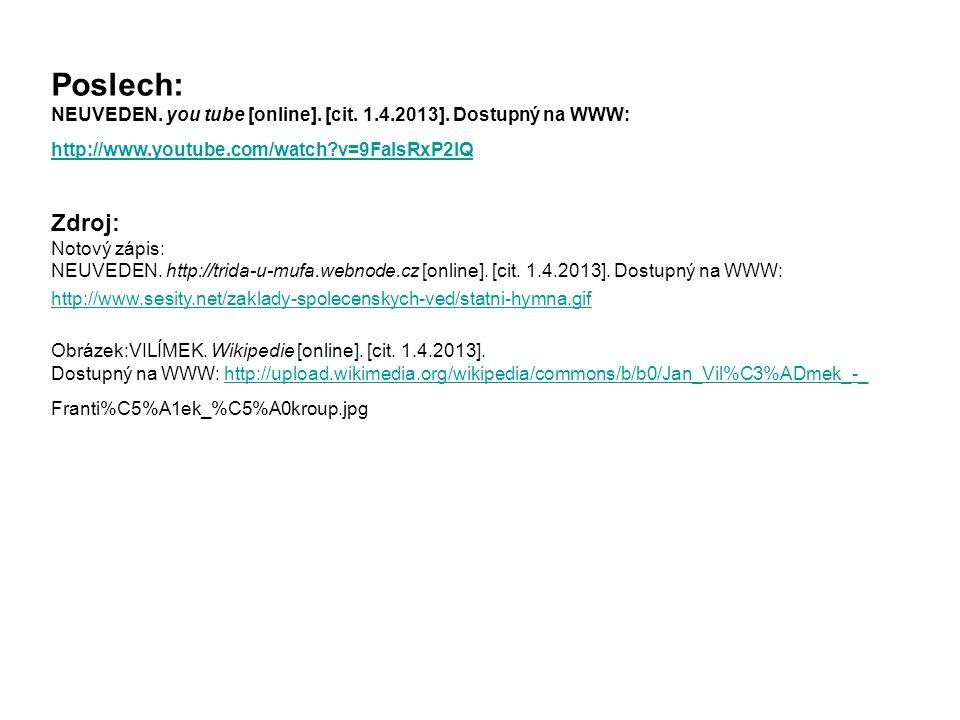 Poslech: NEUVEDEN. you tube [online]. [cit. 1.4.2013]. Dostupný na WWW: http://www.youtube.com/watch?v=9FaIsRxP2IQ http://www.youtube.com/watch?v=9FaI