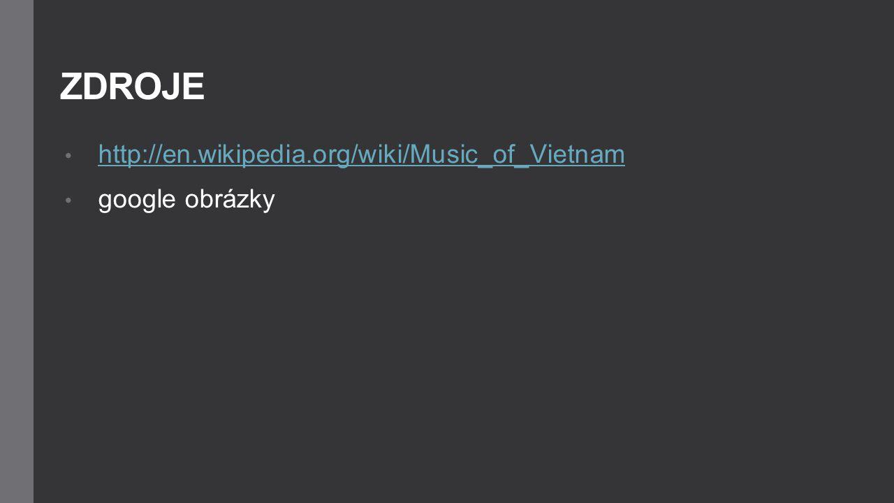 ZDROJE http://en.wikipedia.org/wiki/Music_of_Vietnam google obrázky