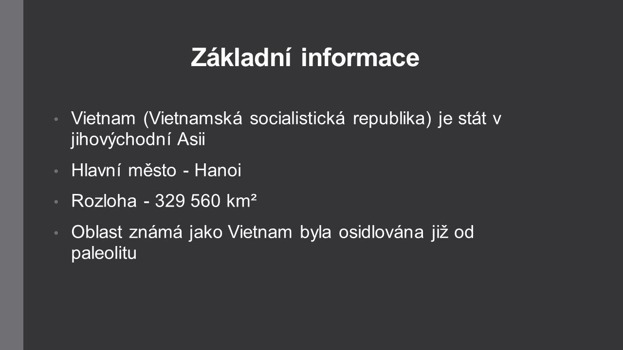 Základní informace Vietnam (Vietnamská socialistická republika) je stát v jihovýchodní Asii Hlavní město - Hanoi Rozloha - 329 560 km² Oblast známá ja