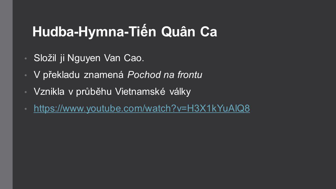 Hudba-Hymna-Tiến Quân Ca Složil ji Nguyen Van Cao. V překladu znamená Pochod na frontu Vznikla v průběhu Vietnamské války https://www.youtube.com/watc