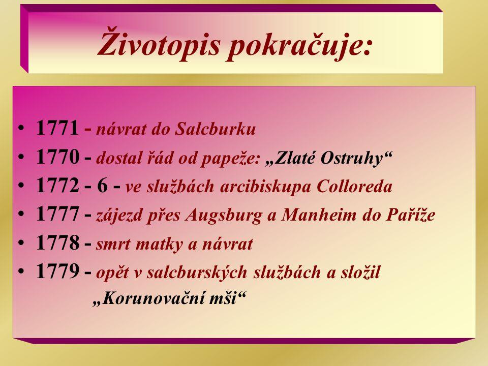 """Životopis pokračuje: 1771 - návrat do Salcburku 1770 - dostal řád od papeže: """"Zlaté Ostruhy"""" 1772 - 6 - ve službách arcibiskupa Colloreda 1777 - zájez"""