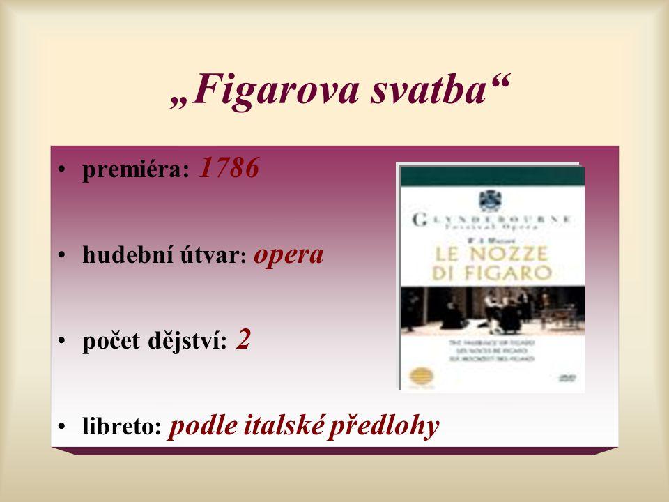 """"""" Figarova svatba"""" premiéra: 1786 hudební útvar : opera počet dějství: 2 libreto: podle italské předlohy"""
