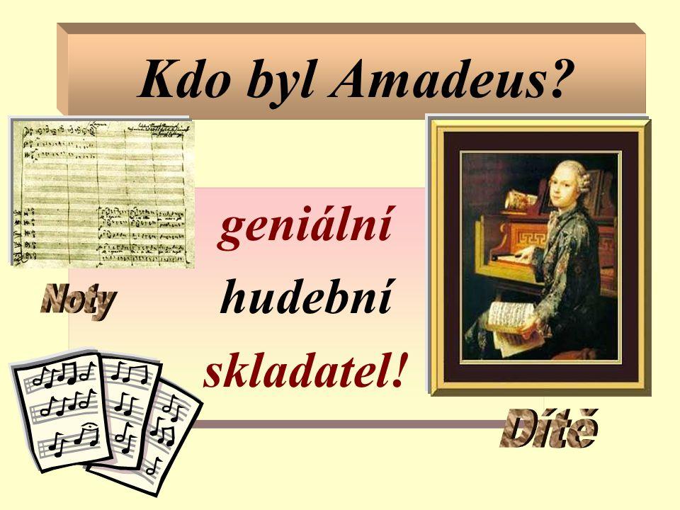 Kdo byl Amadeus? geniální hudební skladatel!