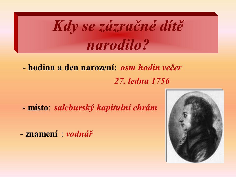 Kdy se zázračné dítě narodilo? - hodina a den narození: osm hodin večer 27. ledna 1756 - místo: salcburský kapitulní chrám - znamení : vodnář
