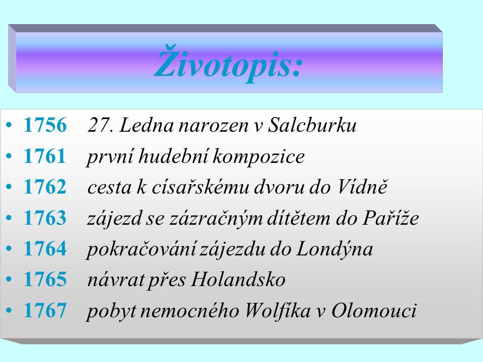 Životopis: 1756 27. Ledna narozen v Salcburku 1761 první hudební kompozice 1762 cesta k císařskému dvoru do Vídně 1763 zájezd se zázračným dítětem do